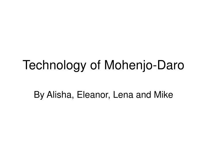 Technology of mohenjo daro