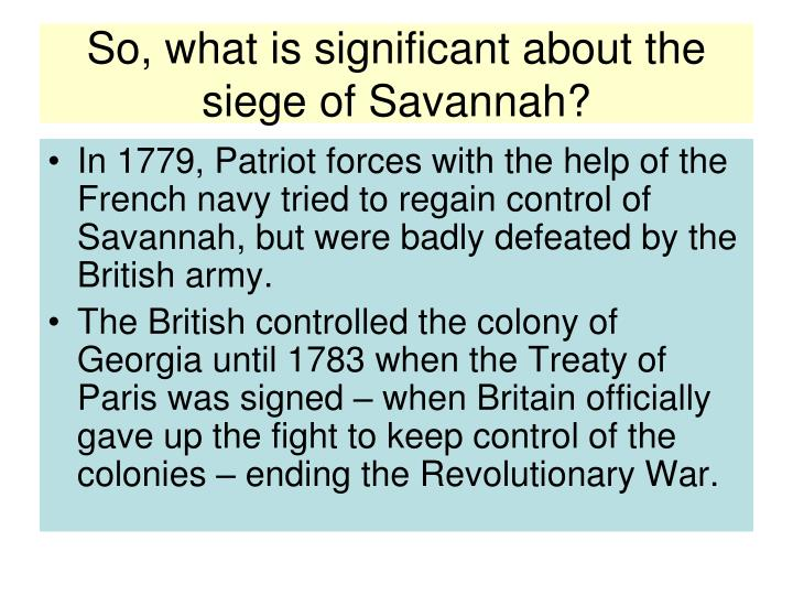 So, what is significant about the siege of Savannah?