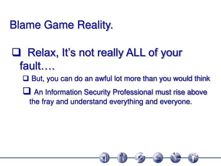 Blame Game Reality.