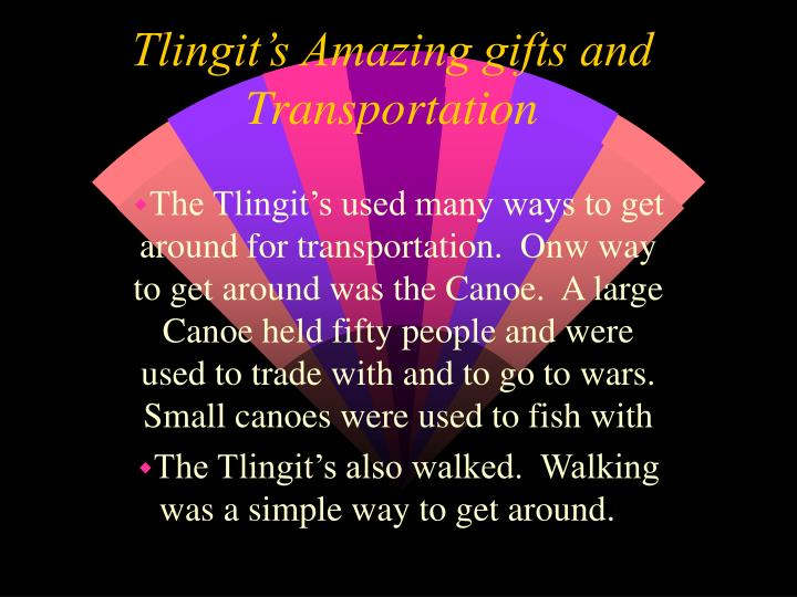Tlingit's Amazing gifts and Transportation