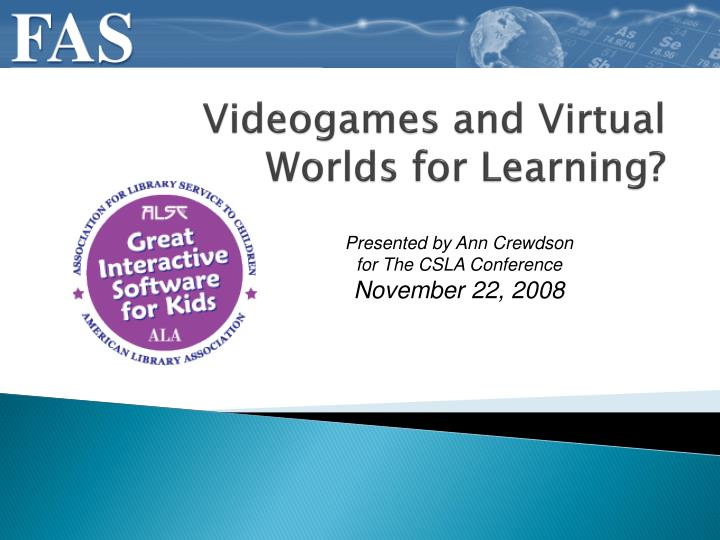 Videogames and Virtual Worlds for Learning?
