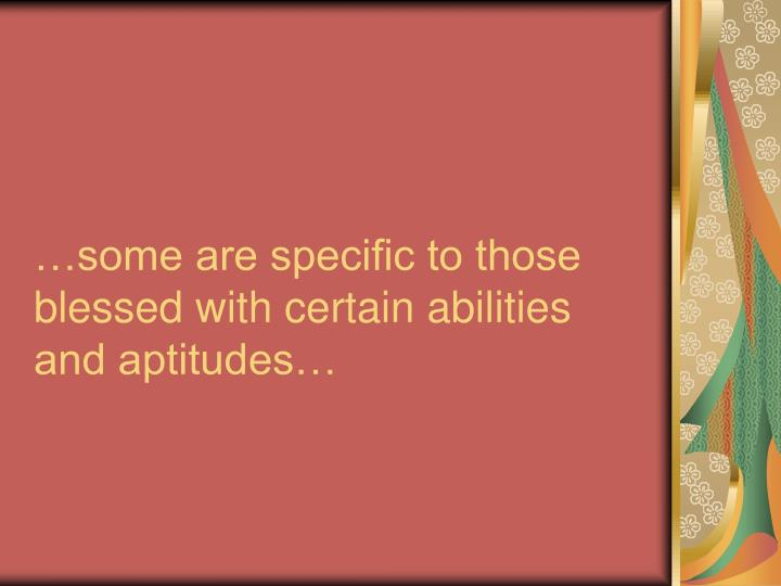 …some are specific to those blessed with certain abilities and aptitudes…