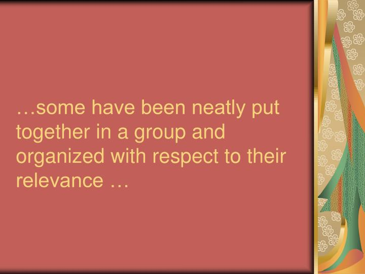 …some have been neatly put together in a group and organized with respect to their relevance …
