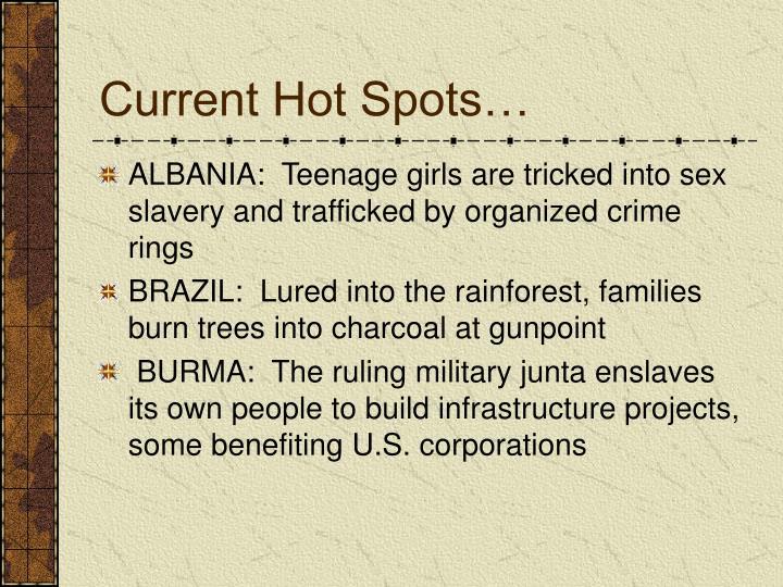 Current Hot Spots…