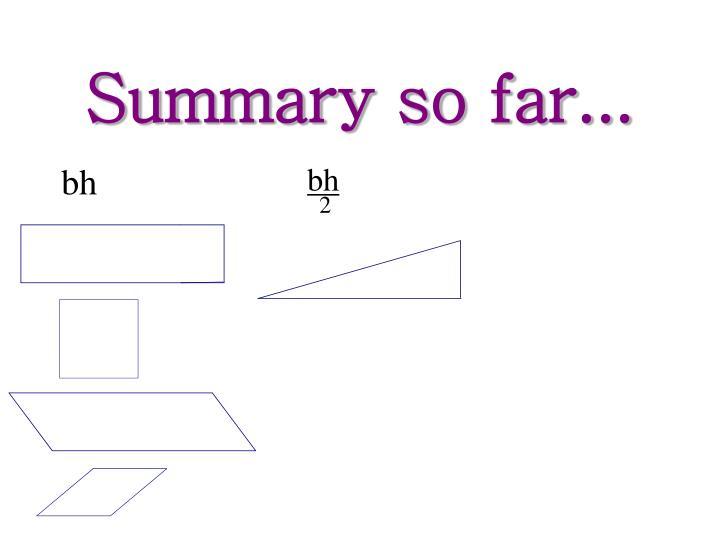 Summary so far...