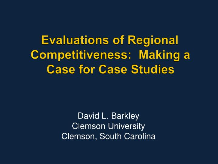 Evaluations of regional competitiveness making a case for case studies