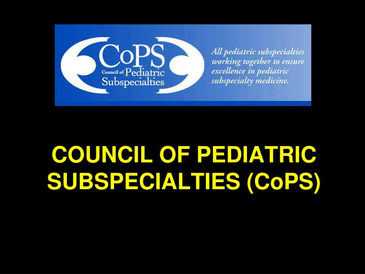 Council of pediatric subspecialties cops