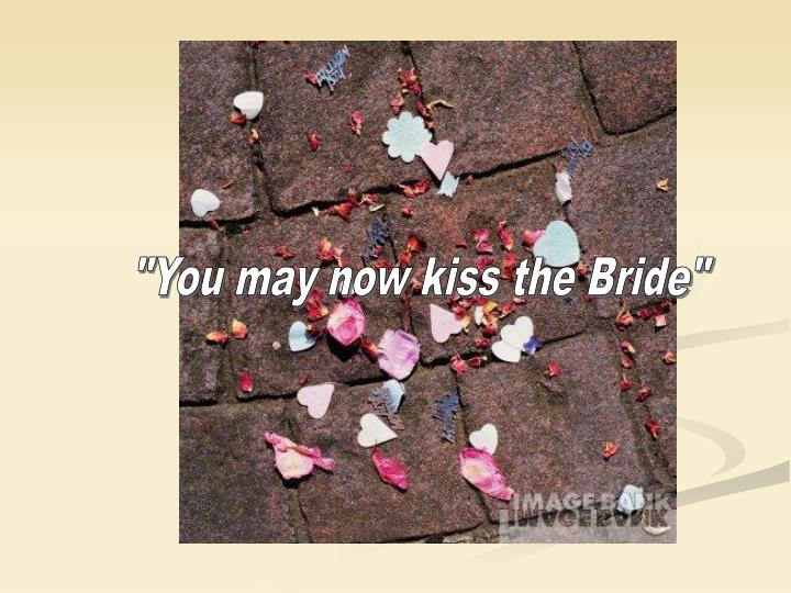 """""""You may now kiss the Bride"""""""
