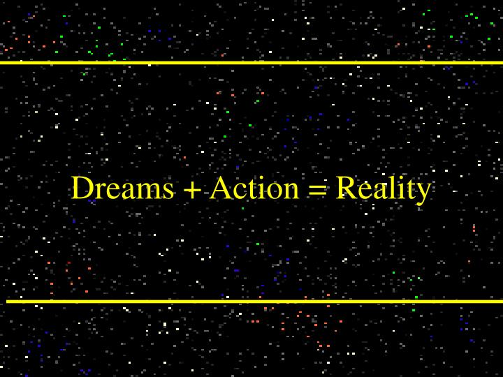 Dreams + Action = Reality