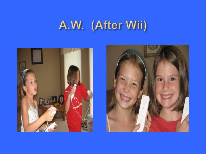 A.W.  (After Wii)