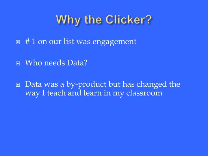 Why the Clicker?