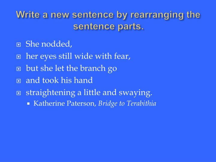 Write a new sentence by rearranging the sentence parts.