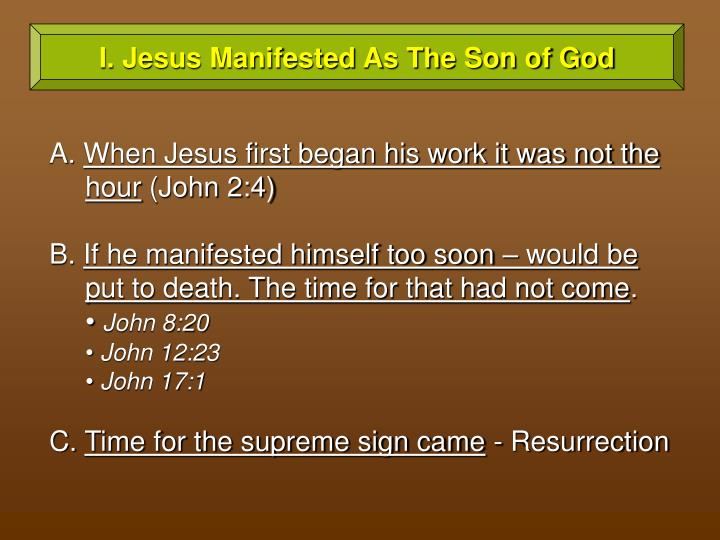 I. Jesus Manifested As The Son of God