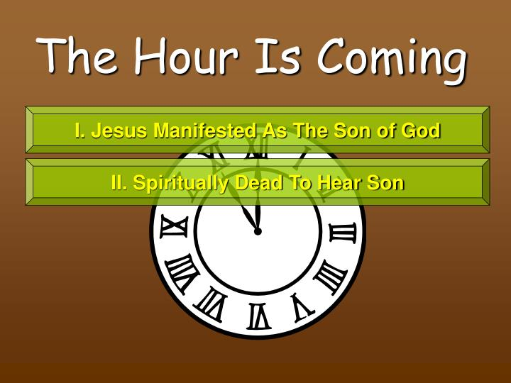 The Hour Is Coming