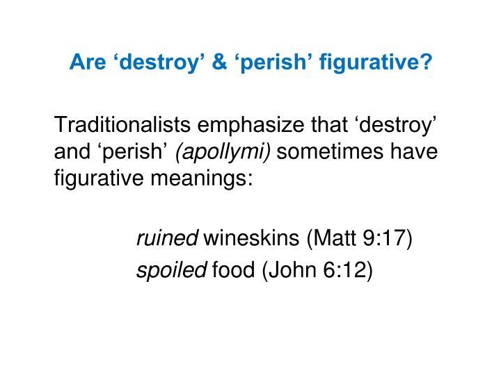 Are 'destroy' & 'perish' figurative?