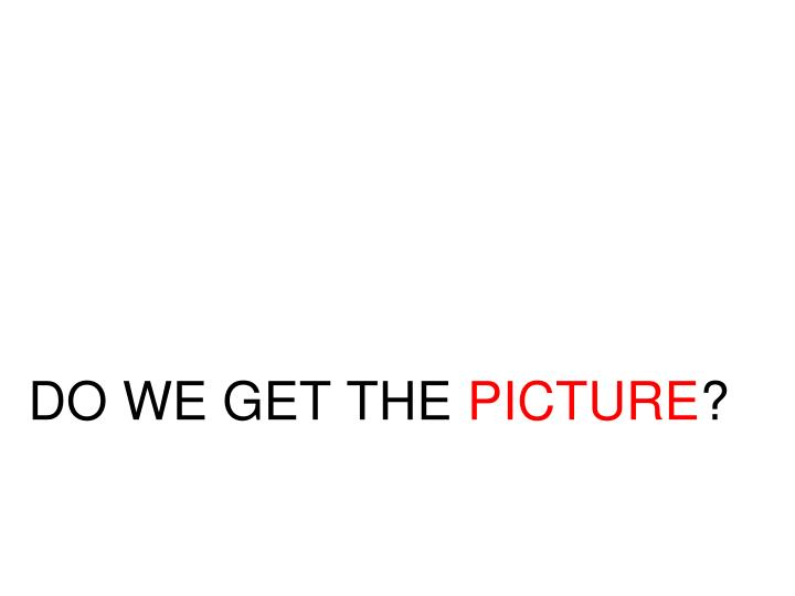 DO WE GET THE
