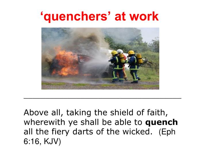 'quenchers' at work