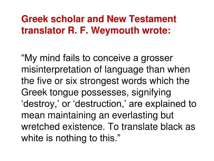 Greek scholar and New Testament translator R. F. Weymouth wrote: