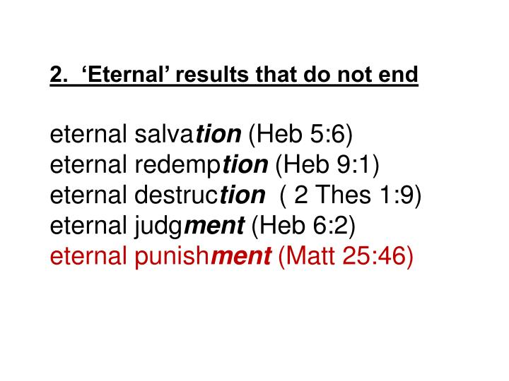 2.  'Eternal' results that do not end