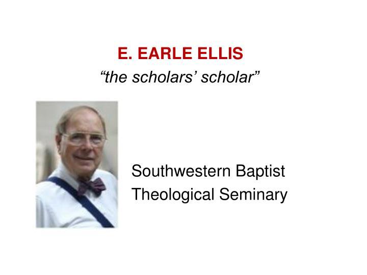 E. EARLE ELLIS