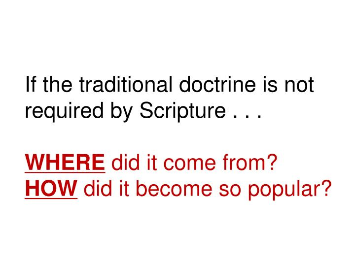 If the traditional doctrine is not required by Scripture . . .