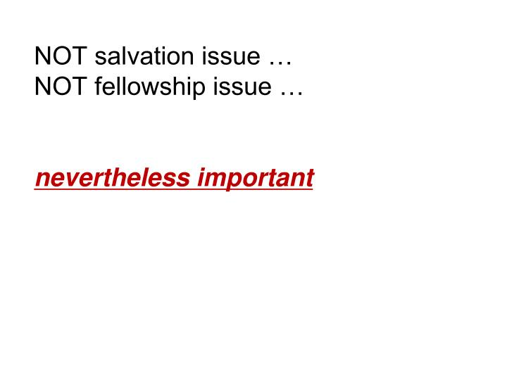 NOT salvation issue …