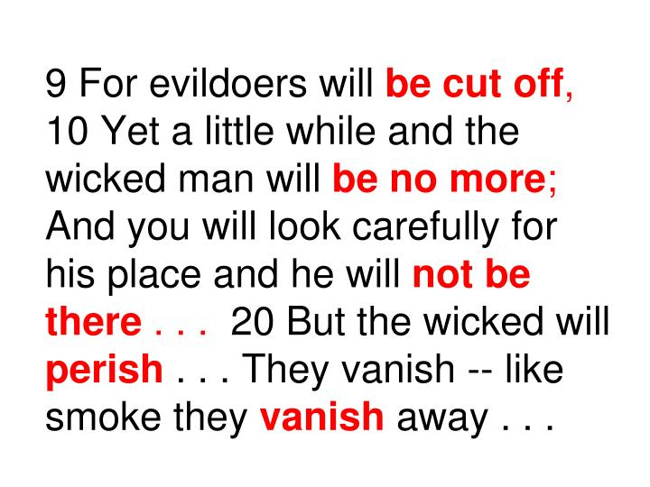9 For evildoers will