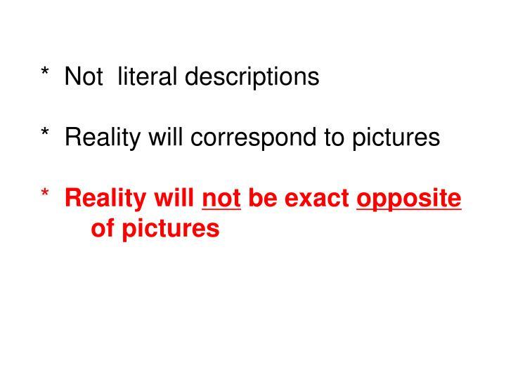 *  Not  literal descriptions