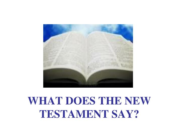 WHAT DOES THE NEW TESTAMENT SAY?