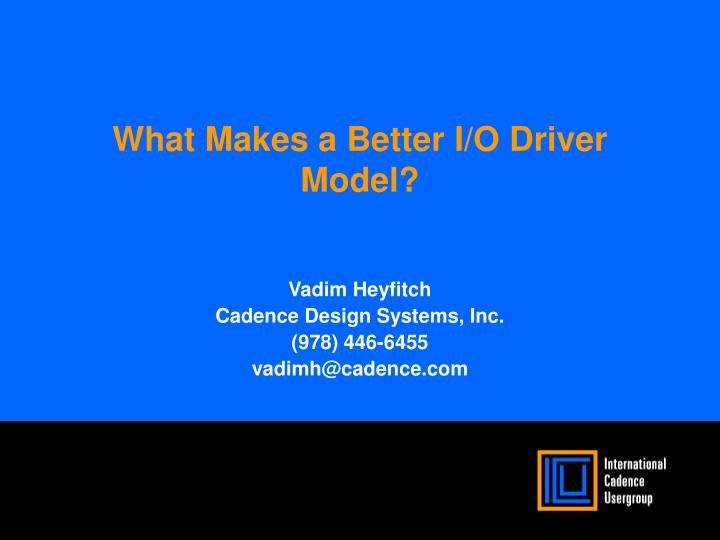 What makes a better i o driver model