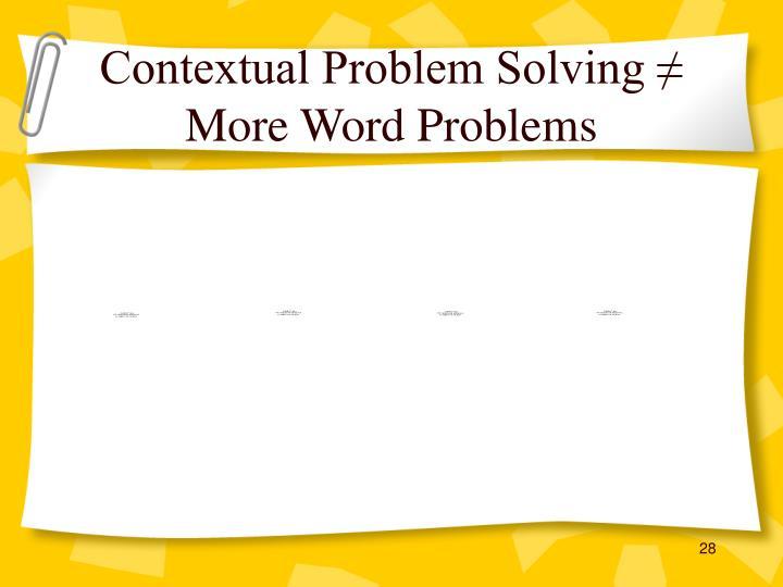 Contextual Problem Solving ≠ More Word Problems