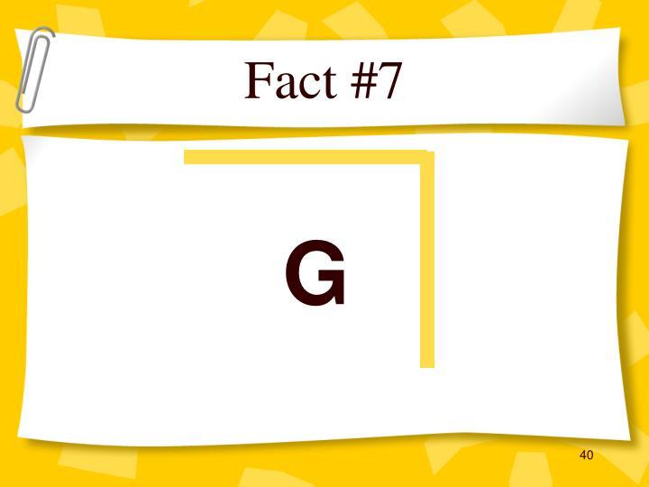 Fact #7