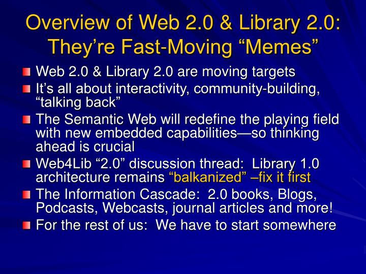 Overview of Web 2.0 & Library 2.0: