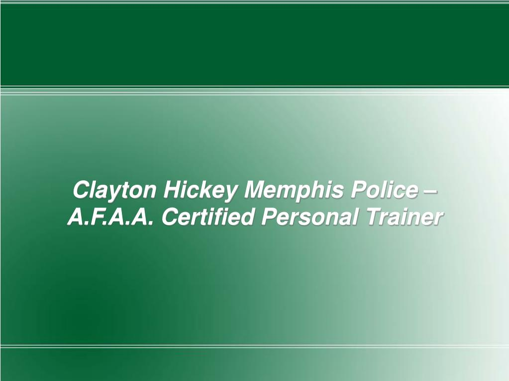 Clayton Hickey Memphis Police – A.F.A.A. Certified Personal Trainer