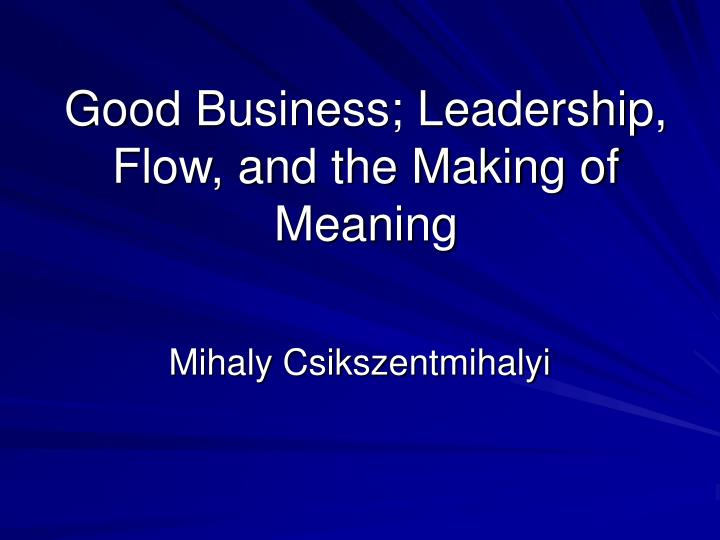 Good business leadership flow and the making of meaning