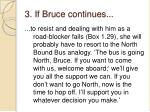 3 if bruce continues