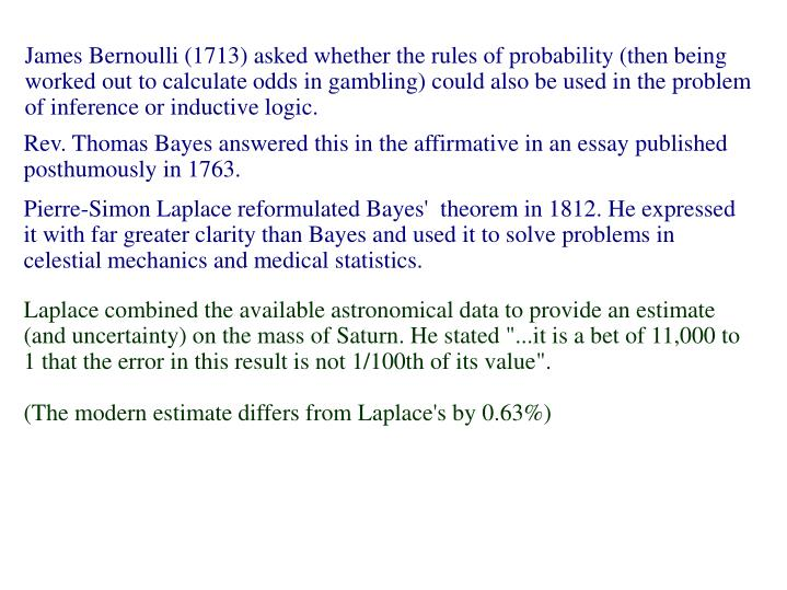James Bernoulli (1713) asked whether the rules of probability (then being worked out to calculate odds in gambling) could also be used in the problem