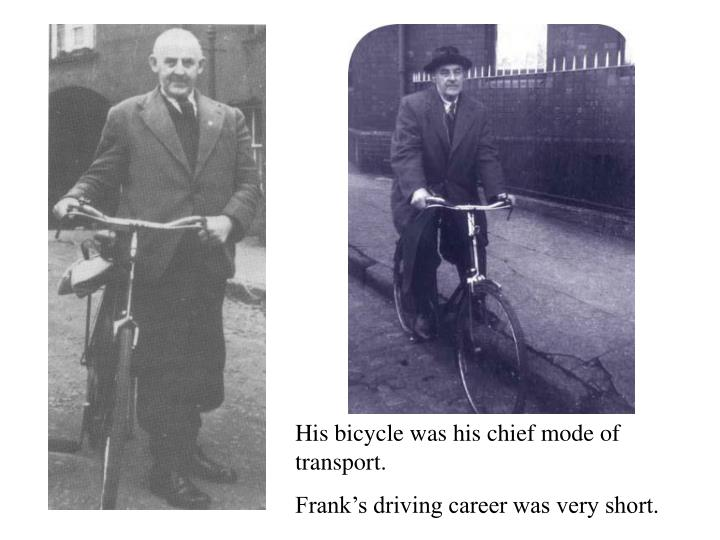 His bicycle was his chief mode of transport.