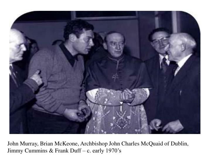 John Murray, Brian McKeone, Archbishop John Charles McQuaid of Dublin, Jimmy Cummins & Frank Duff – c. early 1970's