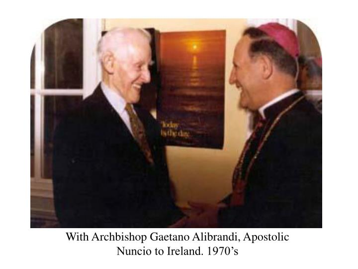 With Archbishop Gaetano Alibrandi, Apostolic Nuncio to Ireland. 1970's