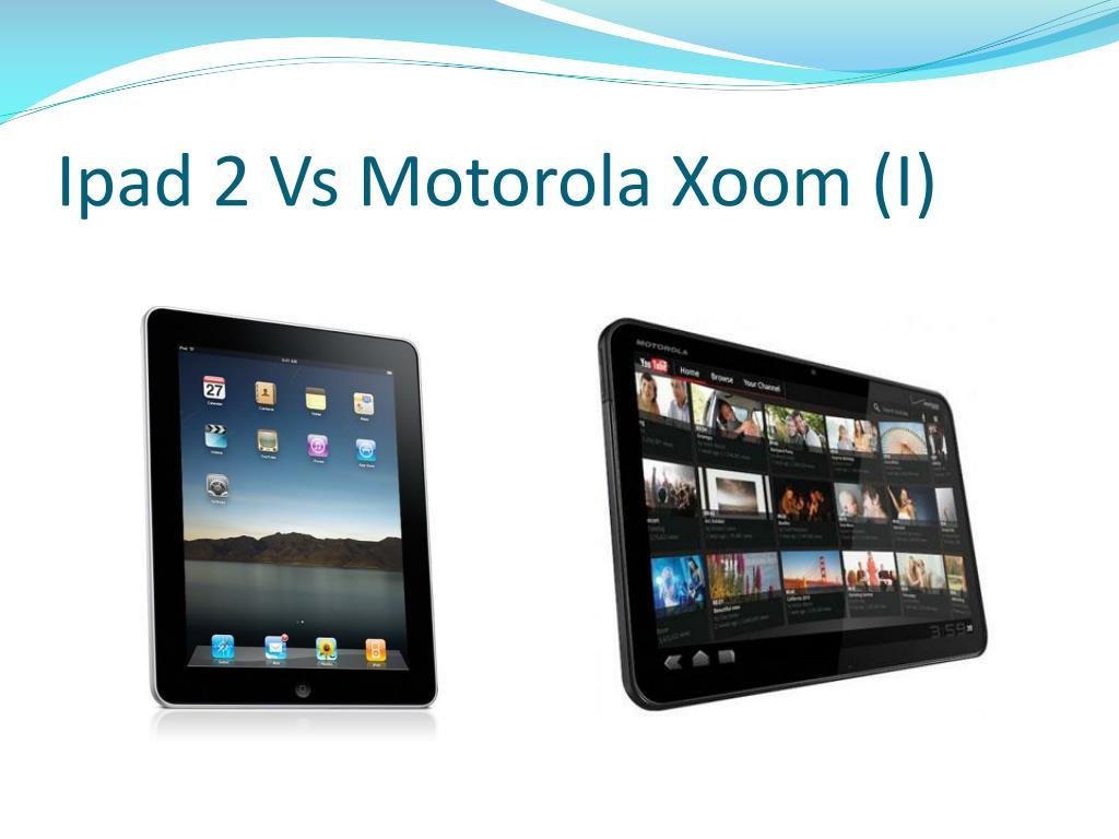 Ipad 2 Vs Motorola Xoom (I)