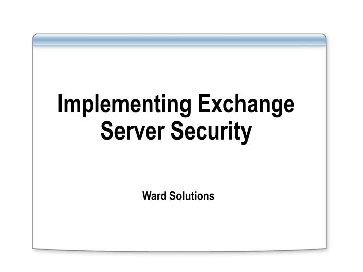 Implementing Exchange Server Security