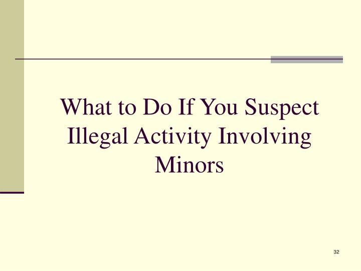 What to Do If You Suspect Illegal Activity Involving Minors