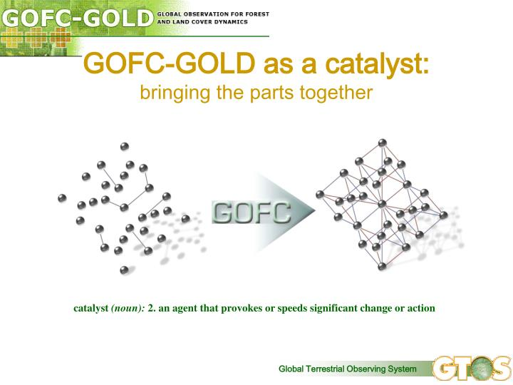 GOFC-GOLD as a catalyst: