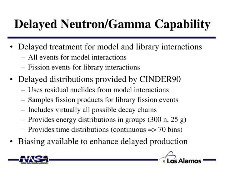 Delayed Neutron/Gamma Capability