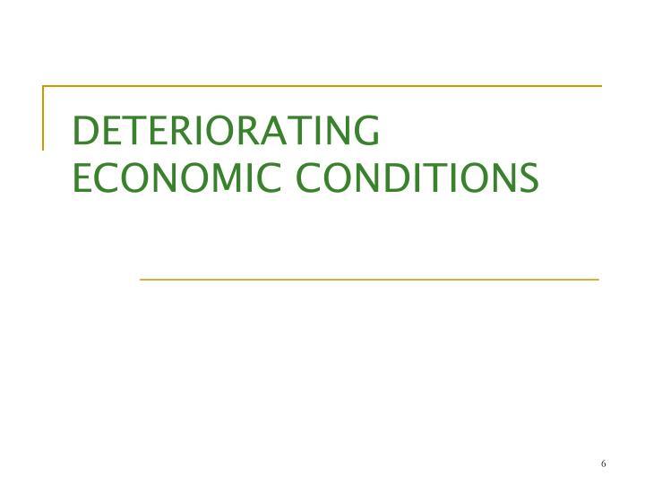 DETERIORATING ECONOMIC CONDITIONS