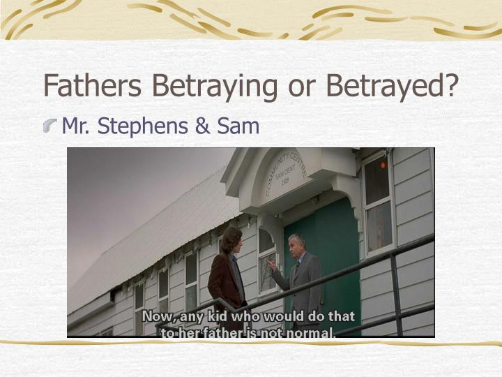 Fathers Betraying or Betrayed?