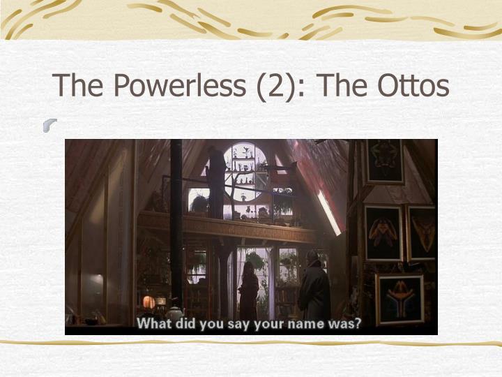 The Powerless (2): The Ottos
