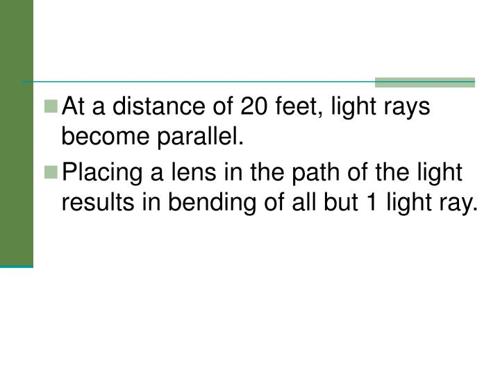 At a distance of 20 feet, light rays become parallel.