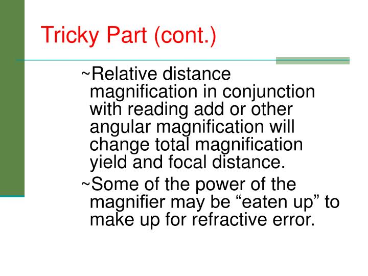 ~Relative distance    magnification in conjunction with reading add or other angular magnification will change total magnification yield and focal distance.